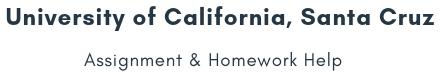 University of California, Santa Cruz Assignment &Homework Help